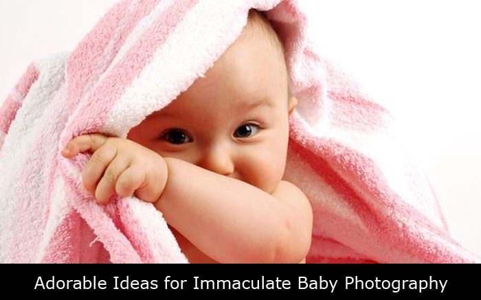 Adorable Ideas for Immaculate Baby Photography