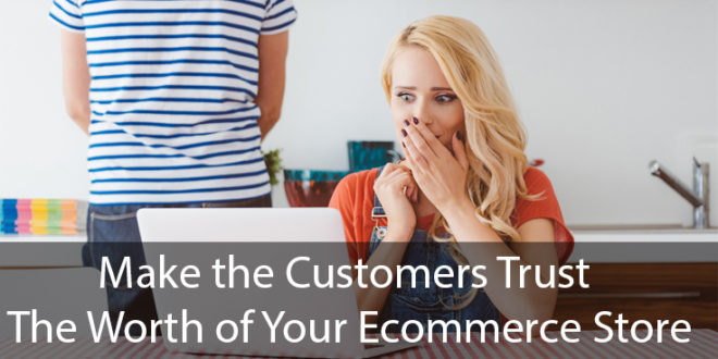 Make the Customers Trust the Worth of Your Ecommerce Store