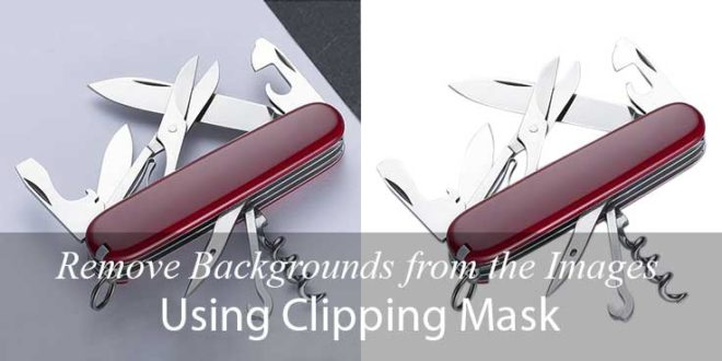 Remove Backgrounds from the Images Using Clipping Mask