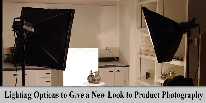 Lighting Options to Give a New Look to Product Photography