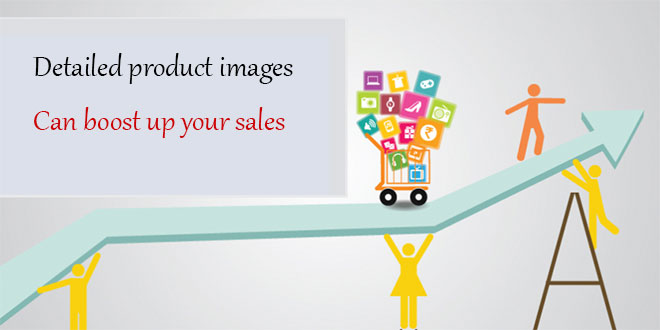 Detailed product images can boost up your sales