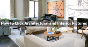 How to Click Architectural and Interior Pictures